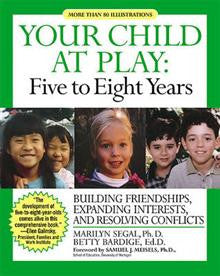 Your Child at Play: Five to Eight Years : Building Friendships, Expanding Interests, and Resolving Conflicts