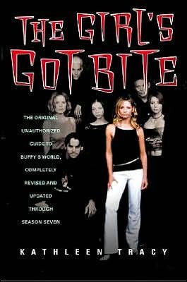 The Girl\s Got Bite: The Original Unauthorized Guide to Buffy\s