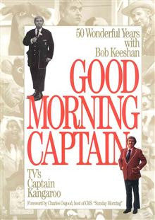 Good Morning, Captain: 50 Wonderful Years with Bob Keeshan, TV's Captain Kangaroo