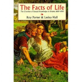 The Facts of Life: The Creation of Sexual Knowledge in Britain, 1650-1950