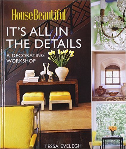 It's All in the Details: A Decorating Workshop (House Beautiful)