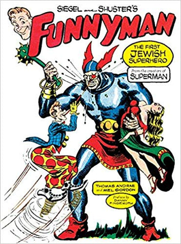 Siegel and Shuster's Funnyman The First Jewish Superhero, from the Creators of Superman
