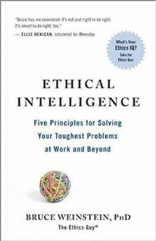 Ethical Intelligence: Five Principles for Solving Your Toughest Problems at Work and Home