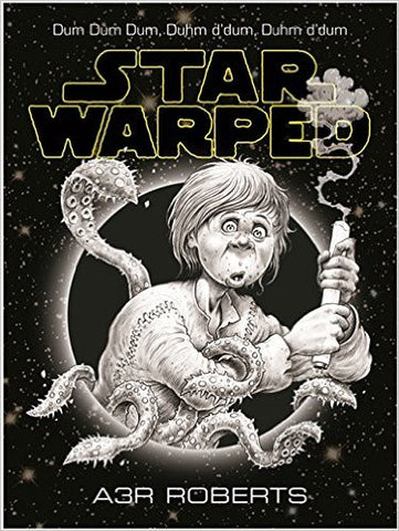 Star Warped: Once Upon A Time In A Galaxy Nowhere Near Far Enough Away (GollanczF.)