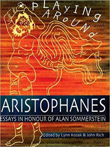 Playing Around: Aristophanes Essays in Honour of Alan Sommerstein