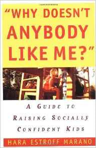Why Doesn't Anybody Like Me?: A Guide To Raising Socially Confident Kids