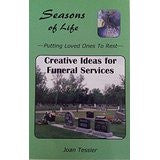 Seasons of Life, Putting Loved Ones to Rest, Creative Ideas for Funeral Services