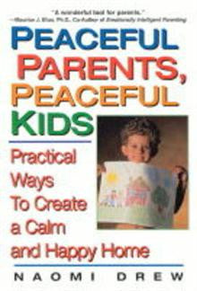 Peaceful Parents, Peaceful Kids: Practical Ways to Create a Calm Ad Happy Home