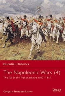The Napoleonic Wars: v. 4: Fall of French Imperium 1813-1815