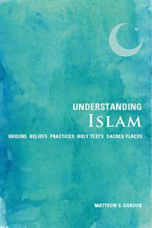 Understanding Islam: Origins * Beliefs * Practices * Holy Texts * Sacred Places