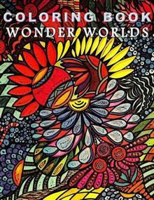 Coloring Book Wonder Worlds: Relaxing Designs for Calming, Stress and Meditation