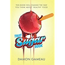 That Sugar Book : this book will change the way you think about healthy food