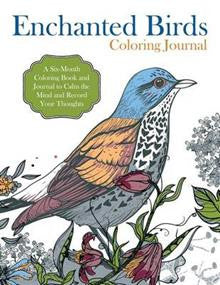 Enchanted Birds Coloring Journal: A Six-Month Coloring Book and Journal to Calm the Mind and Record Your Thoughts