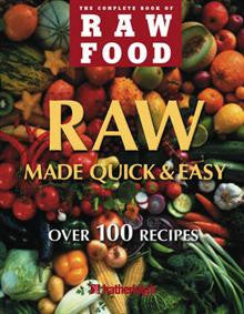 Raw Food Quick and Easy: Over 100 Recipes