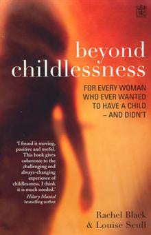 Beyond Childlessness: For Every Woman Who Ever Wanted to Have a Child - and Didn't