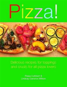 Pizza!: Delicious Recipes for Toppings and Crusts for All Pizza Lovers