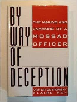 By Way of Deception : The Making and Unmaking of a Mossad