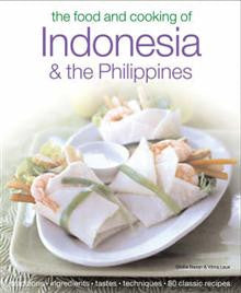 The Food and Cooking of Indonesia and the Philippines: Authentic Tastes, Fresh Ingredients, Aroma and Flavour in Over 75 Classic Recipes
