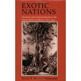 Exotic Nations: Literature and Cultural Identity in the United States and Brazil, 1830-1930