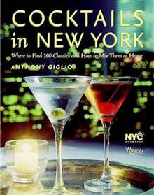 Cocktails in New York: Where to Enjoy 100 Legendary Drinks and How to Make Them at Home