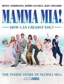 Mamma Mia! How Can I Resist You!: The Inside Story of Mamma Mia! and the Songs of ABBA