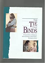 The Tie That Binds: A Collection of Writings About Fathers &; Daughters, Mothers &; Sons