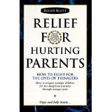 Relief for Hurting Parents: How to Fight for the Lives of Teenagers: How to Prepare Younger Children for Less Dangerous Journeys Through Teenage