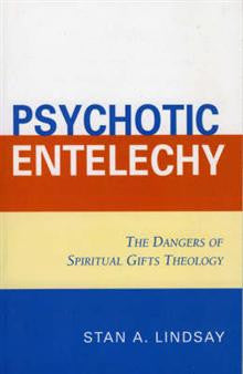 Psychotic Entelechy: The Dangers of Spiritual Gifts Theology