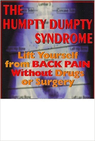 The Humpty Dumpty Syndrome: Lift Yourself from Back Pain without Drugs or Surgery