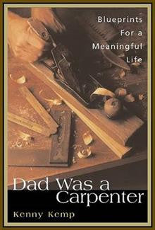 Dad Was a Carpenter: Blueprints for a Meaningful Life
