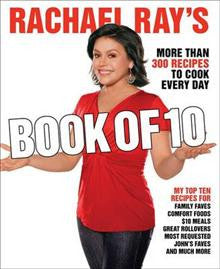 Rachael Ray's Book of Ten: More Rachael - Just When You Need Her Most!