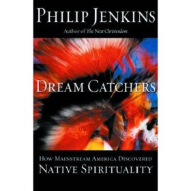 Dream Catchers: How Mainstream America Discovered Native Spiritul