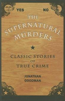 The Supernatural Murders: Classic True Crime Stories