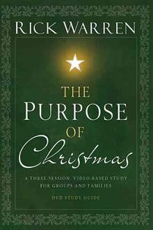 The Purpose of Christmas: A Three-session, Video-based Study for Groups and Individuals: Study Guide