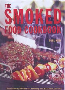 The Smoked Food Cookbook: Revolutionise Your Cooking with Over 100 Innovative Recipes