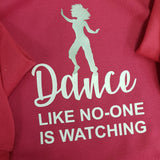 DANCE LIKE NO-ONE IS WATCHING HOODIE