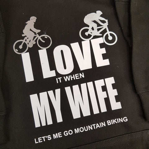 I LOVE MY WIFE WHEN MY WIFE MOUNTAIN BIKE  HOODIE