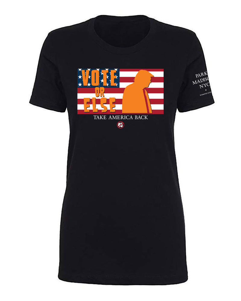 VOTE OR ELSE WOMENS TEE