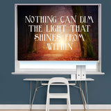 Nothing Can Dim The Light Quote Printed Roller Blind - RB807 - Art Fever - Art Fever