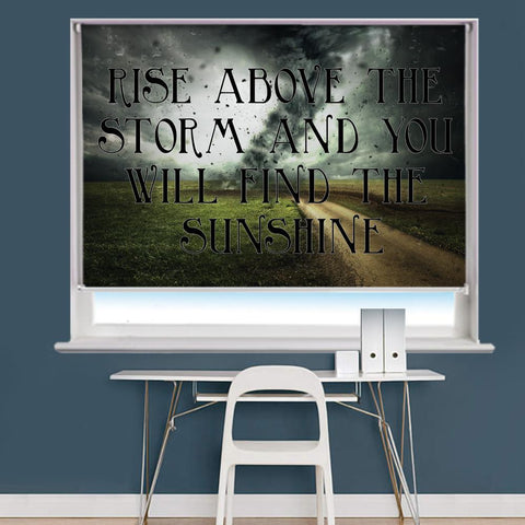 Rise Above The Storm Quote Printed Roller Blind - RB808 - Art Fever - Art Fever