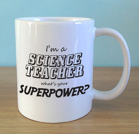 I'm a science teacher, what's your superpower? - MugWow