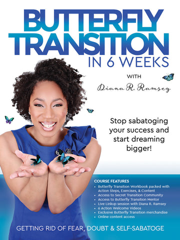 Butterfly Transition in 6 Weeks w/ Diana R. Ramsey
