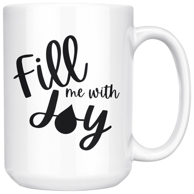 FIll Me With Joy Mug - Size Options