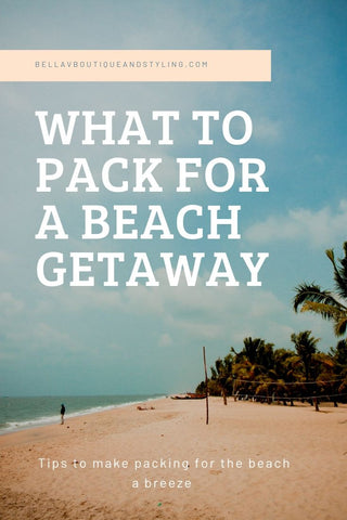 Bella V Boutique What To Pack For A Beach Getaway