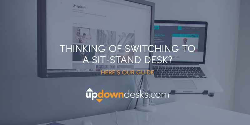 Thinking of Switching To A Sit-Stand Desk? Here's our guide