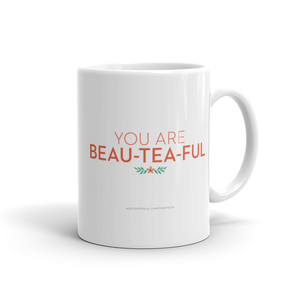 You Are Beau-TEA-ful Mug, 11 oz, Made in the USA