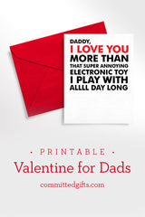 Valentine's Day card: Daddy, I love you more than that super annoying electronic toy I play with alll day long.