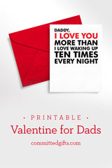 "Printable Valentine for new dads, from baby. ""I love you more than I love waking up ten times every night."""