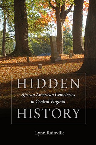 Hidden History: African American Cemeteries In Central Virginia PB