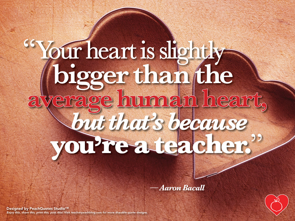 Teacher Hearts Are Bigger Than Ever!